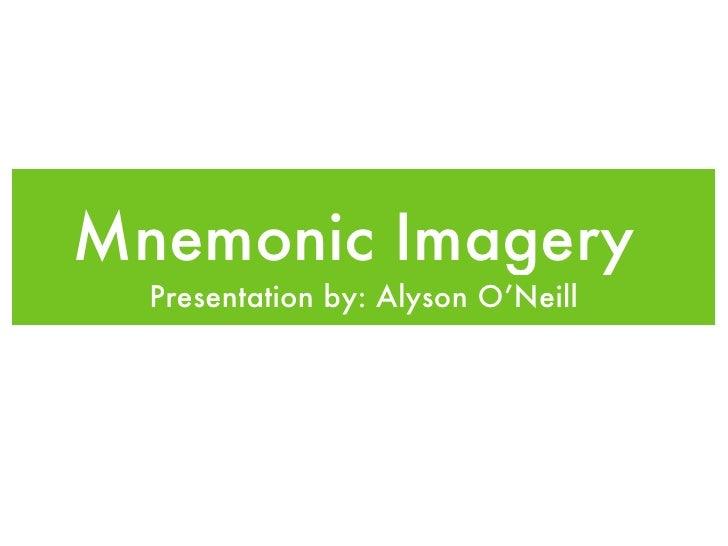 Mnemonic Imagery  <ul><li>Presentation by: Alyson O'Neill </li></ul>