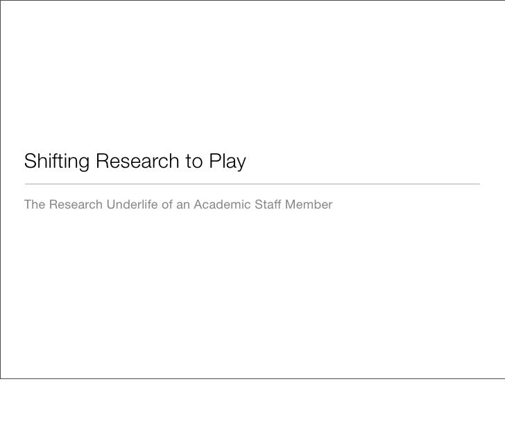 Shifting Research to Play The Research Underlife of an Academic Staff Member