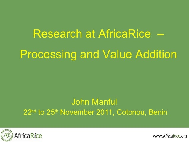 Research at AfricaRice –Processing and Value Addition             John Manful22nd to 25th November 2011, Cotonou, Benin