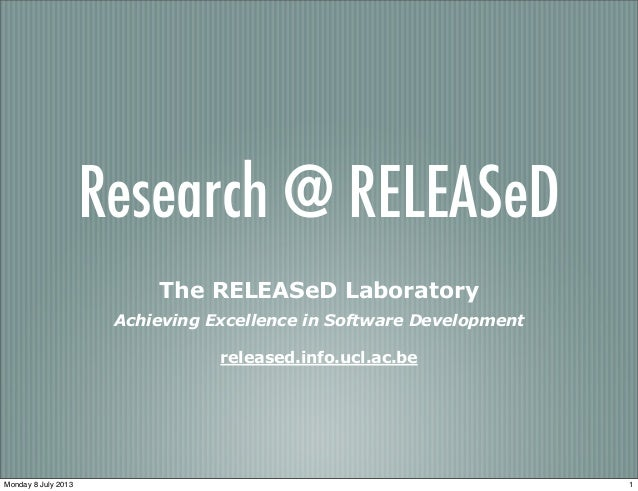 Research @ RELEASeD The RELEASeD Laboratory Achieving Excellence in Software Development released.info.ucl.ac.be  Monday 8...
