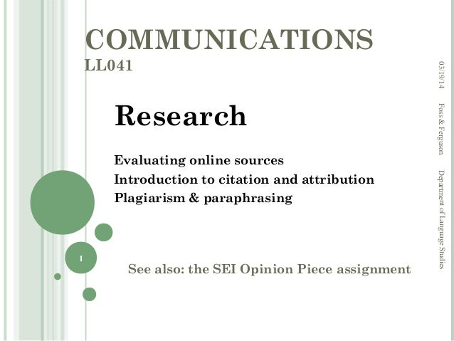 COMMUNICATIONS LL041 Research Evaluating online sources Introduction to citation and attribution Plagiarism & paraphrasing...