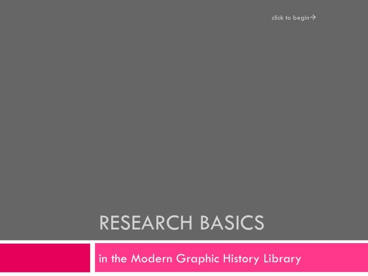 RESEARCH BASICS in the Modern Graphic History Library click to begin 