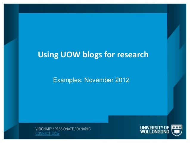 Using UOW blogs for researchUsing UOW blogs for research   Examples: November 2012    Examples: November 2012