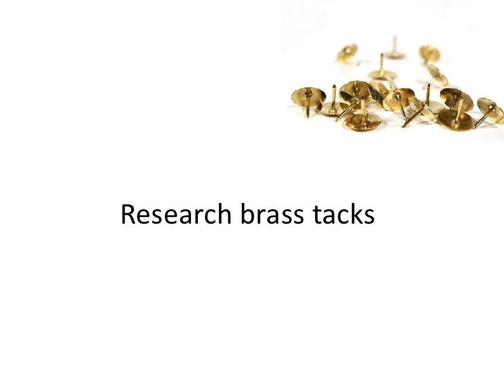 Research brass tacks