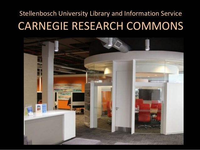 Stellenbosch University Library and Information Service  CARNEGIE RESEARCH COMMONS  11/02/15