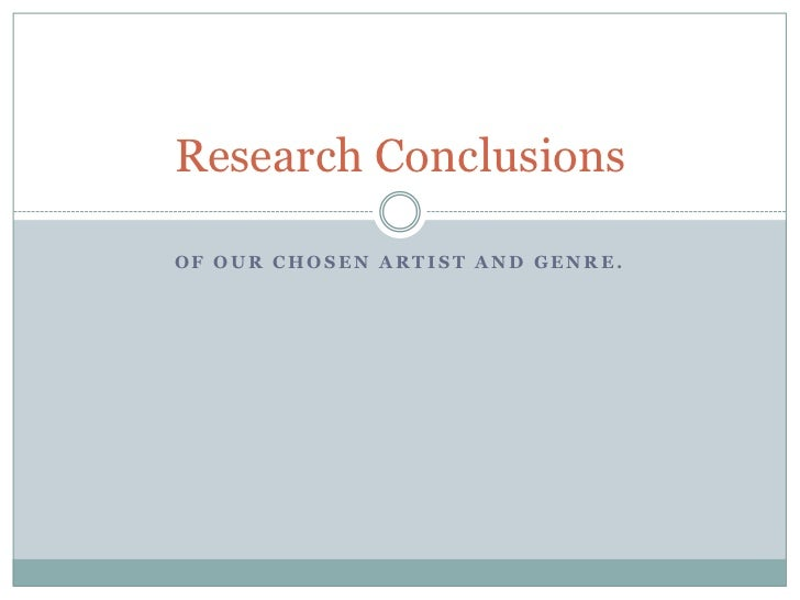 Research ConclusionsOF OUR CHOSEN ARTIST AND GENRE.