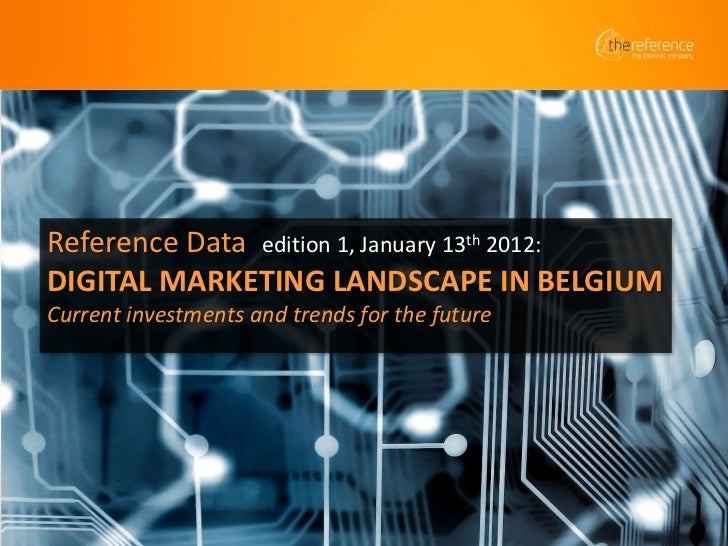Reference Data edition 1, January 13th 2012:DIGITAL MARKETING LANDSCAPE IN BELGIUMCurrent investments and trends for the f...