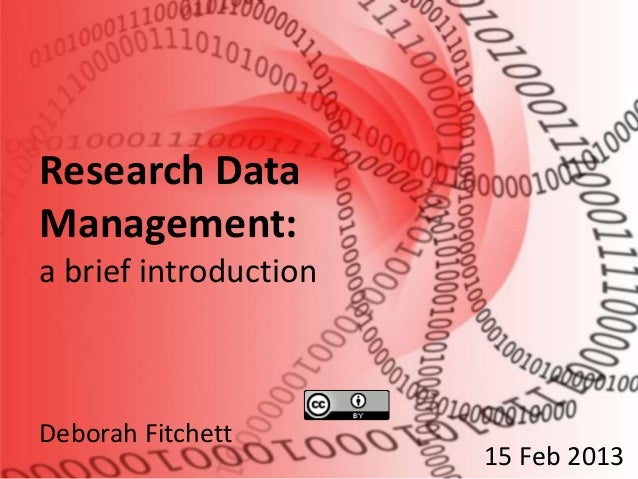 Research DataManagement:a brief introductionDeborah Fitchett                       15 Feb 2013