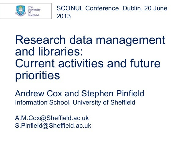 Research data managementand libraries:Current activities and futureprioritiesAndrew Cox and Stephen PinfieldInformation Sc...