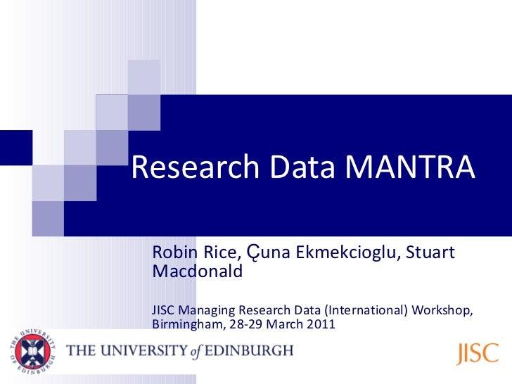 Research Data MANTRA Robin Rice,  Ҫ una Ekmekcioglu, Stuart Macdonald JISC Managing Research Data (International) Workshop...