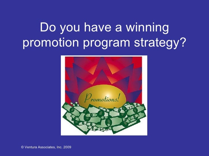 Do you have a winning promotion program strategy? © Ventura Associates, Inc. 2009