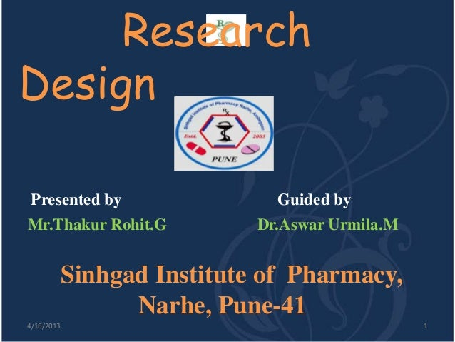 ResearchDesign Presented by                  Guided byMr.Thakur Rohit.G            Dr.Aswar Urmila.M            Sinhgad In...