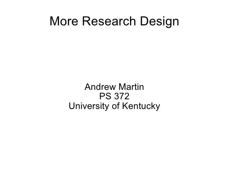 More Research Design Andrew Martin PS 372 University of Kentucky