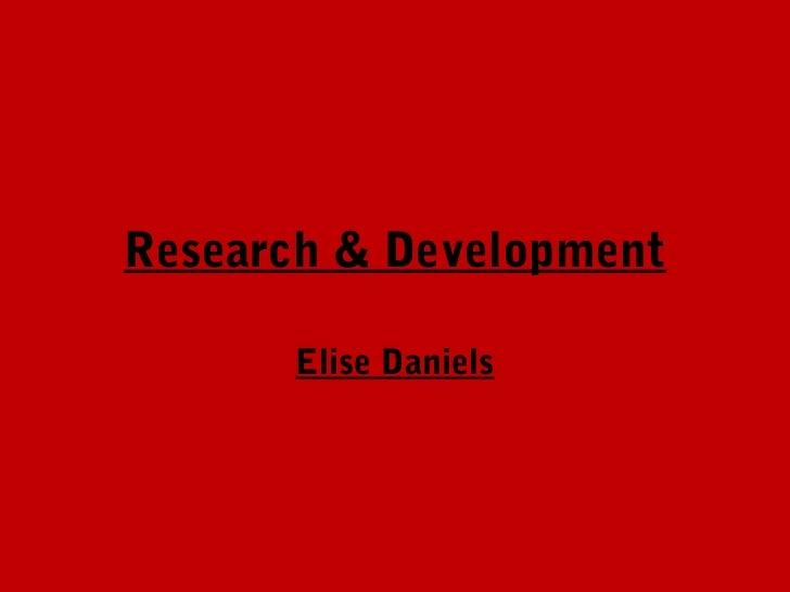 Research & Development      Elise Daniels