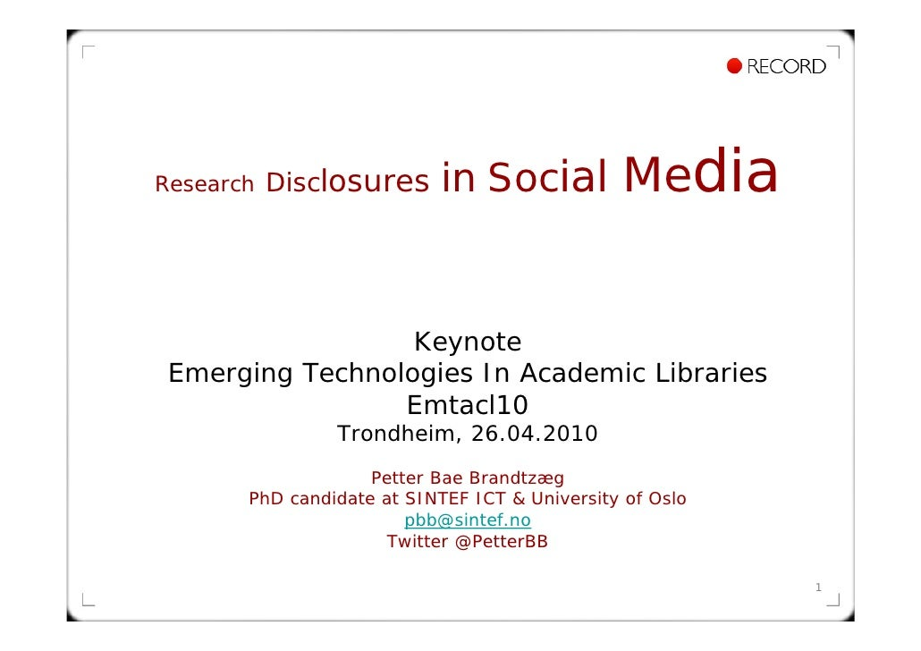 Research   Disclosures      in Social          Media                     Keynote  Emerging Technologies In Academic Librar...