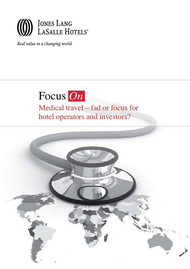 FocusOn: Medical travel – fad or focus for hotel operators and investors? 1     Focus On Medical travel – fad or focus for...