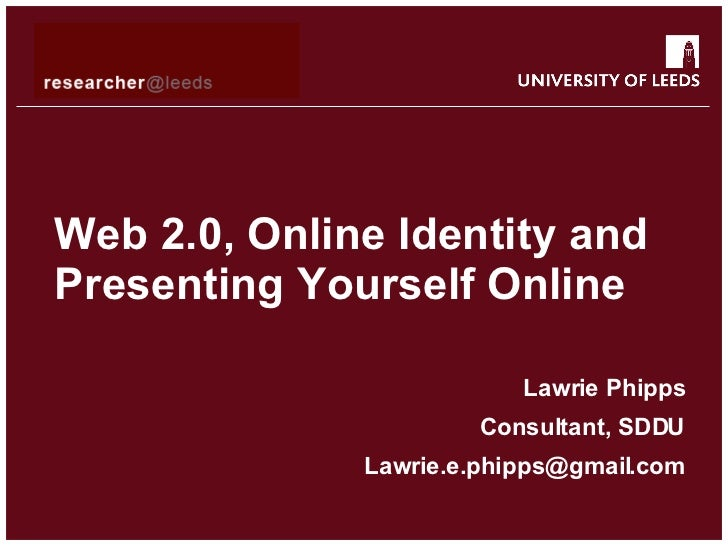Web 2.0, Online Identity and Presenting Yourself Online Lawrie Phipps Consultant, SDDU [email_address]