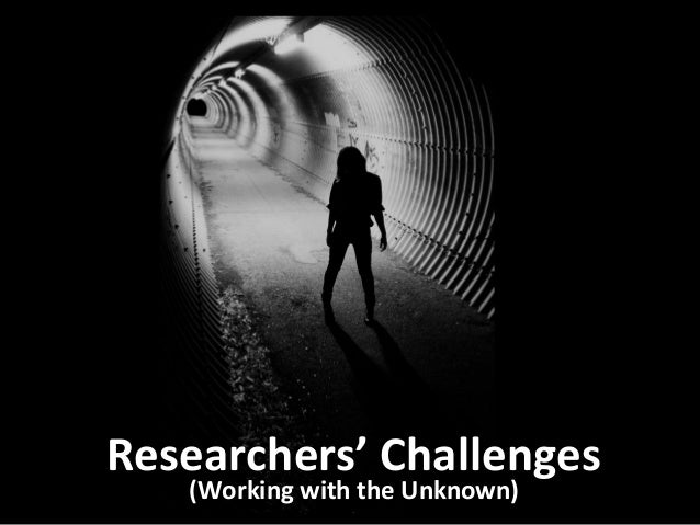 Researchers' Challenges        THANK YOU    (Working with the Unknown)