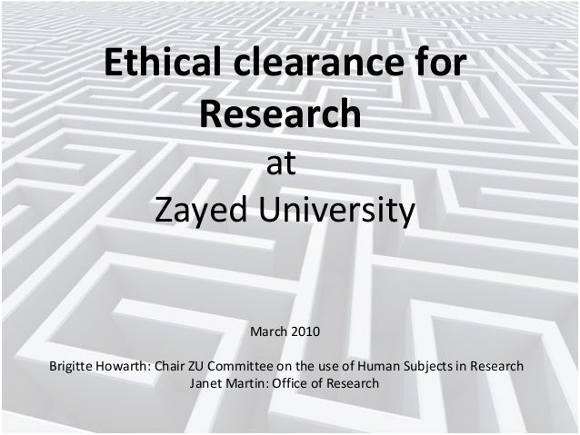 Ethical clearance for Research at Zayed University March 2010 Brigitte Howarth: Chair ZU Committee on the use of Human Sub...