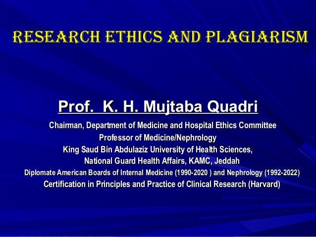 ReseaRch ethics and PLaGiaRisMReseaRch ethics and PLaGiaRisMProf. K. H. Mujtaba QuadriProf. K. H. Mujtaba QuadriChairman, ...