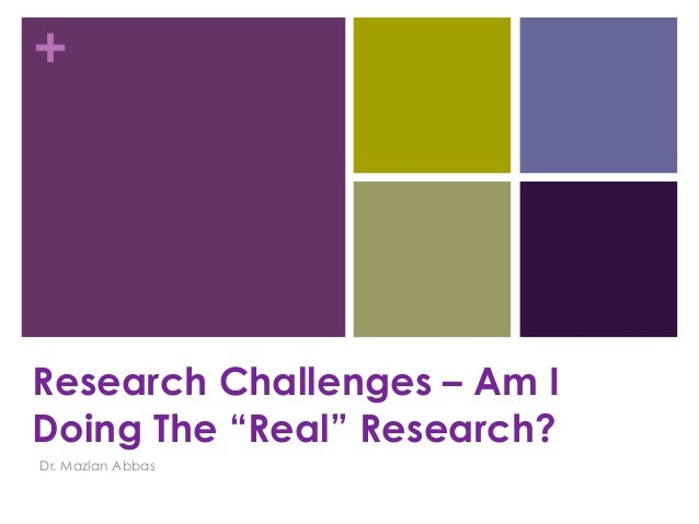 "+  Research Challenges – Am I Doing The ""Real"" Research? Dr. Mazlan Abbas"