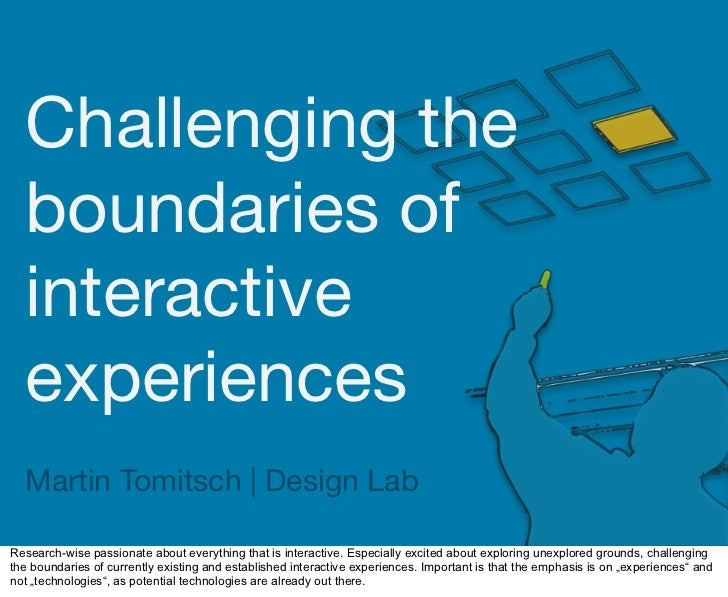 Challenging the   boundaries of   interactive   experiences   Martin Tomitsch | Design Lab  Research-wise passionate about...