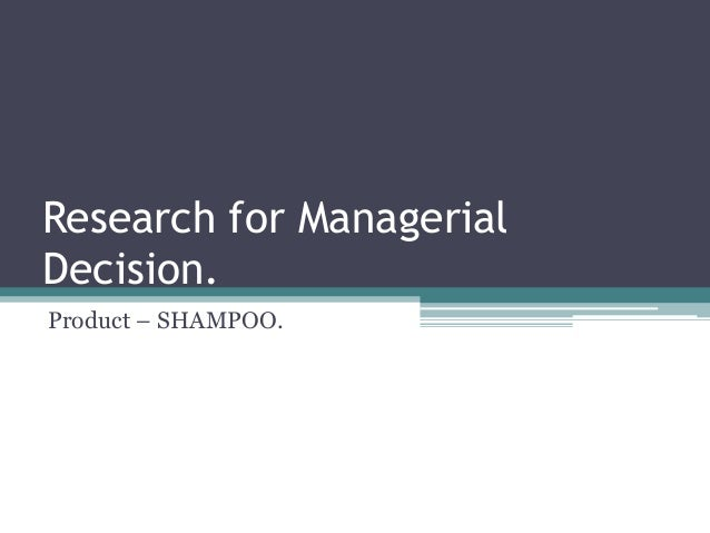 Research for ManagerialDecision.Product – SHAMPOO.