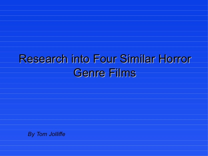 Research into Four Similar Horror Genre Films By Tom Jolliffe