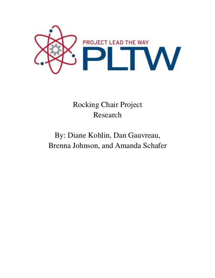 Rocking Chair Project            Research By: Diane Kohlin, Dan Gauvreau,Brenna Johnson, and Amanda Schafer