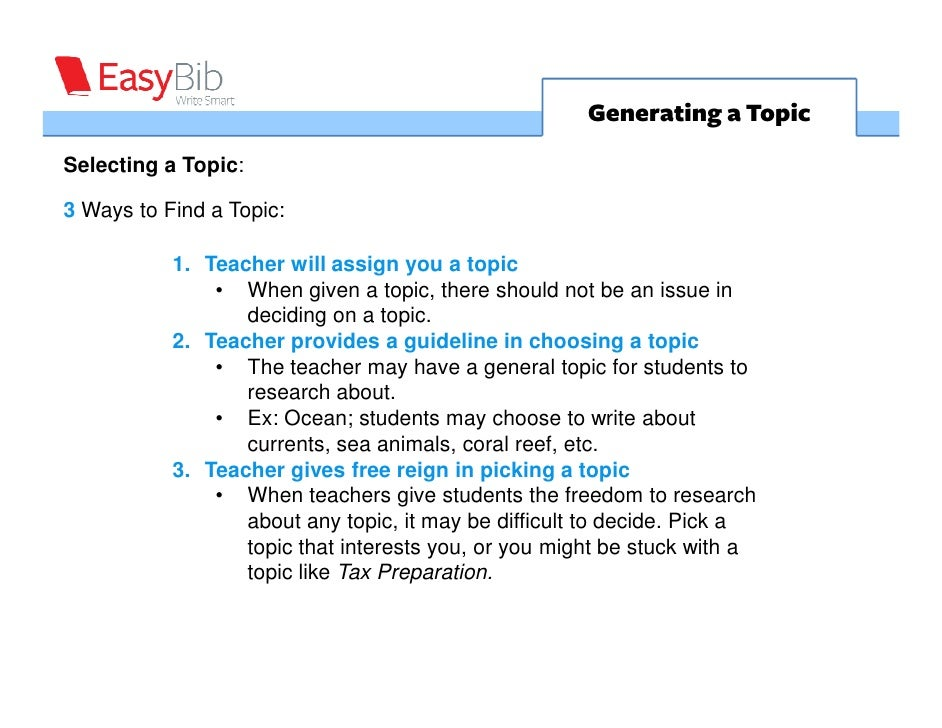 Generating a Topic Selecting a Topic:  3 Ways to Find a Topic:             1. Teacher will assign you a topic             ...
