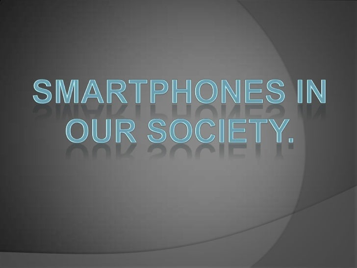 Smartphones in our society. <br />
