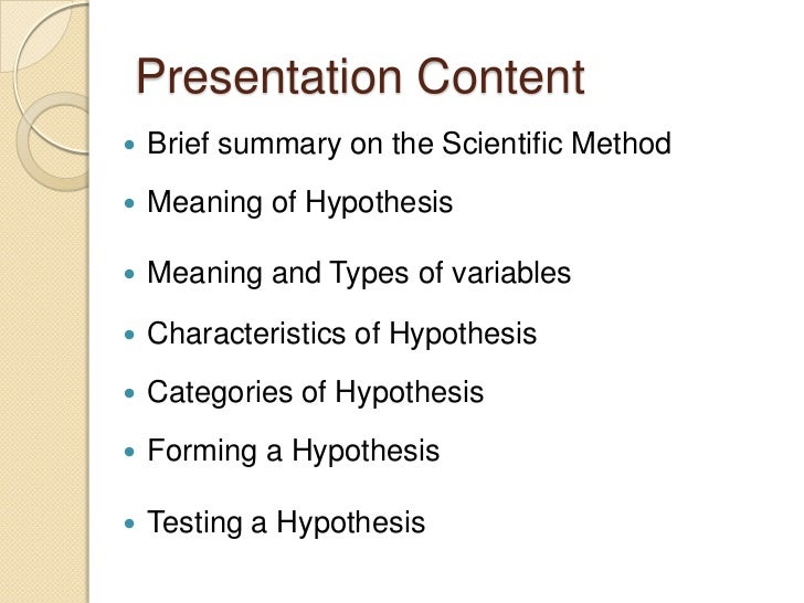 science hypthesis In science, a hypothesis is an idea about how or why something works that must be carefully tested in order to verify whether it is true or false to test a hypothesis, a scientist must follow scientific method so that the hypothesis can be verified or refuted by other scientists a hypothesis is an .