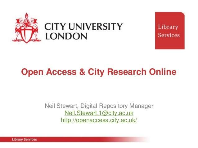 Open Access & City Research Online     Neil Stewart, Digital Repository Manager             Neil.Stewart.1@city.ac.uk     ...