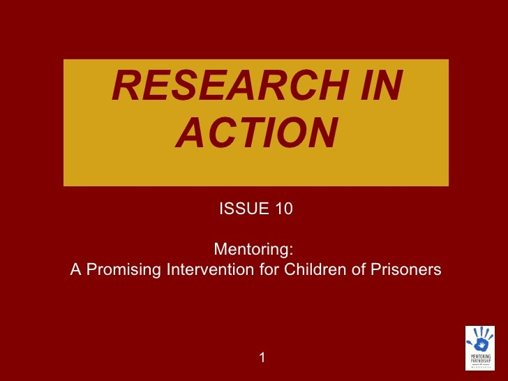 RESEARCH IN ACTION ISSUE 10 Mentoring:  A Promising Intervention for Children of Prisoners
