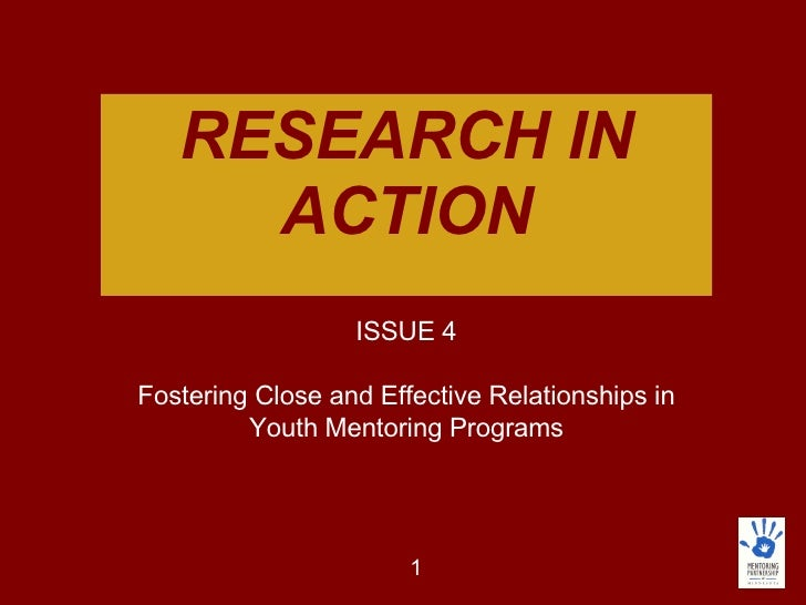 RESEARCH IN ACTION ISSUE 4 Fostering Close and Effective Relationships in Youth Mentoring Programs