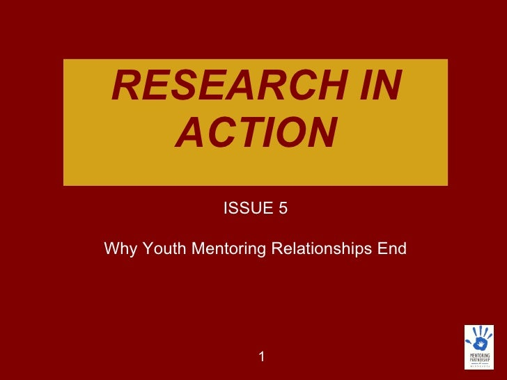 RESEARCH IN ACTION ISSUE 5 Why Youth Mentoring Relationships End