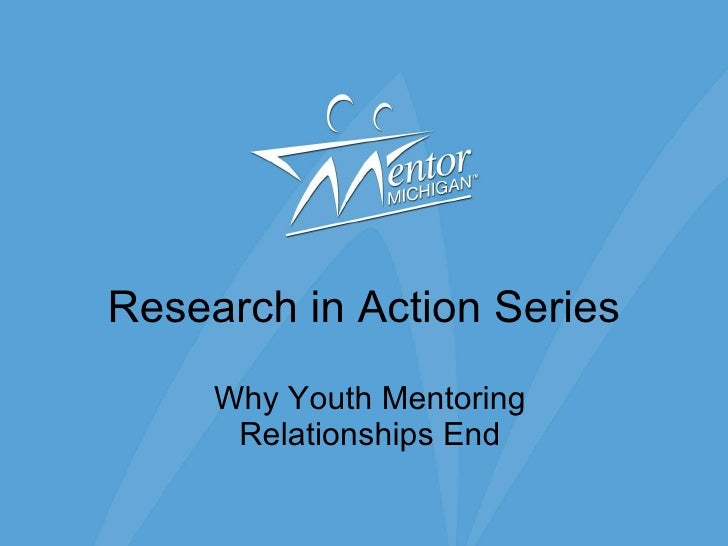 Research in Action Series Why Youth Mentoring Relationships End