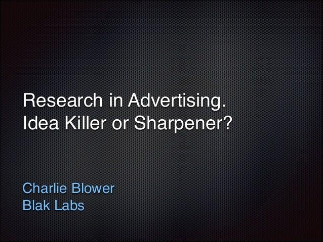 Research in advertising - idea killer or sharpener?