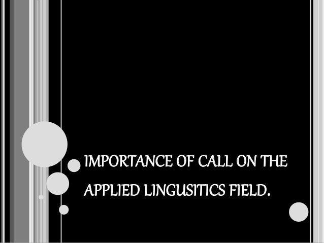 IMPORTANCE OF CALL ON THE APPLIED LINGUSITICS FIELD.