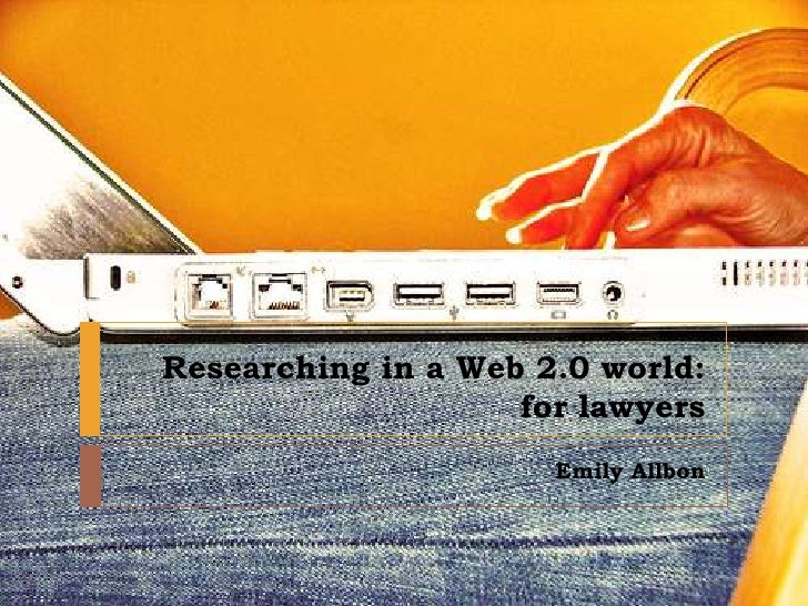 Researching in a Web 2.0 world:for lawyers<br /> Emily Allbon<br />