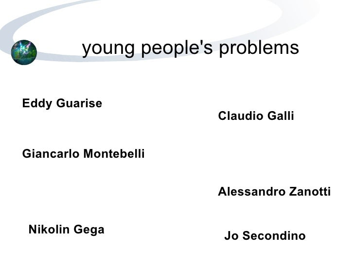 young people's problems Eddy Guarise Claudio Galli Giancarlo Montebelli Alessandro Zanotti Nikolin Gega Jo Secondino