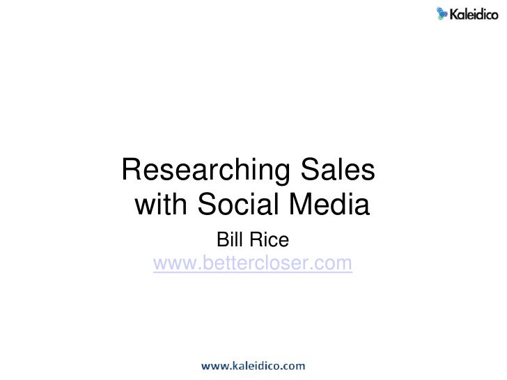 Researching Sales with Social Media<br />Bill Rice<br />www.bettercloser.com<br />
