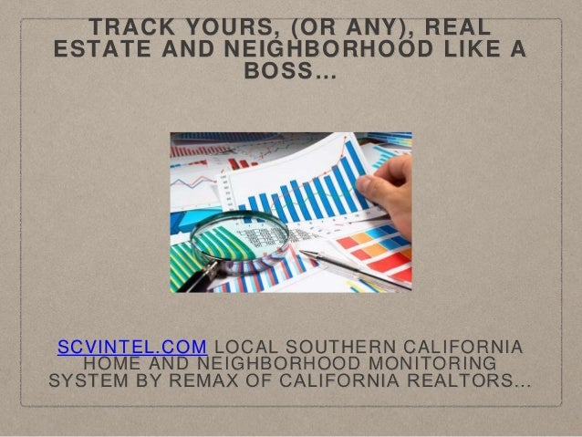 TRACK YOURS, (OR ANY), REAL ESTATE AND NEIGHBORHOOD LIKE A BOSS… SCVINTEL.COM LOCAL SOUTHERN CALIFORNIA HOME AND NEIGHBORH...