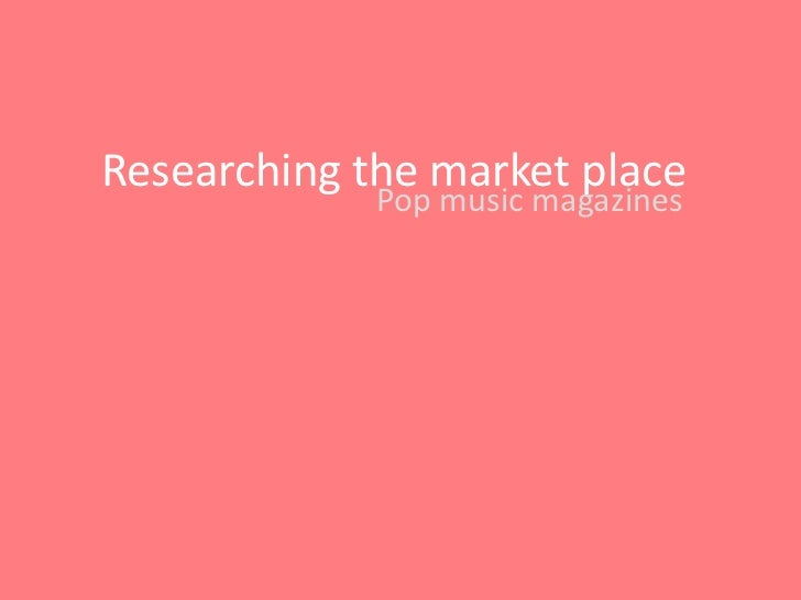 Researching the market place             Pop music magazines