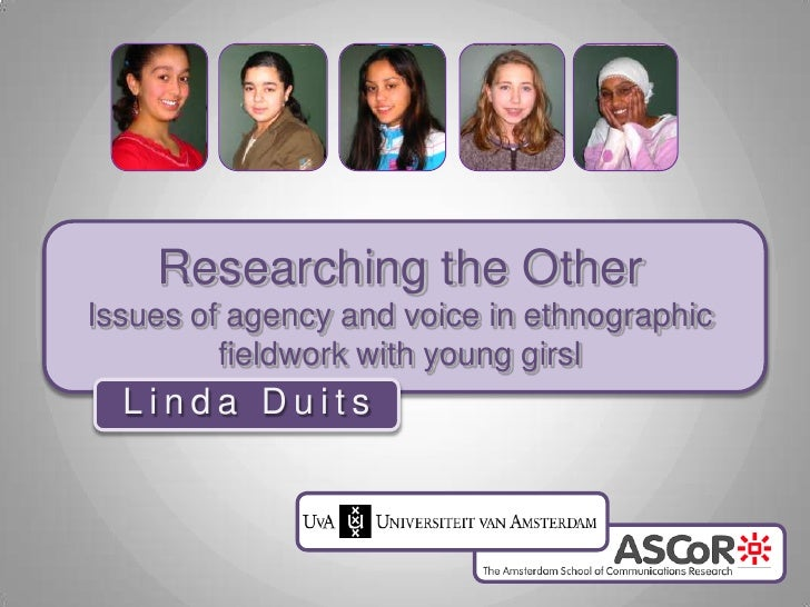 Researching the OtherIssues of agency and voice in ethnographic fieldwork with young girsl<br />Linda Duits<br />