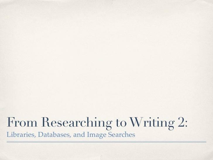 Researching to Writing 2: Databases and Image searches