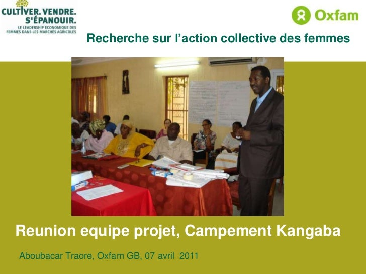 Recherche sur l'action collective des femmesReunion equipe projet, Campement KangabaAboubacar Traore, Oxfam GB, 07 avril 2...
