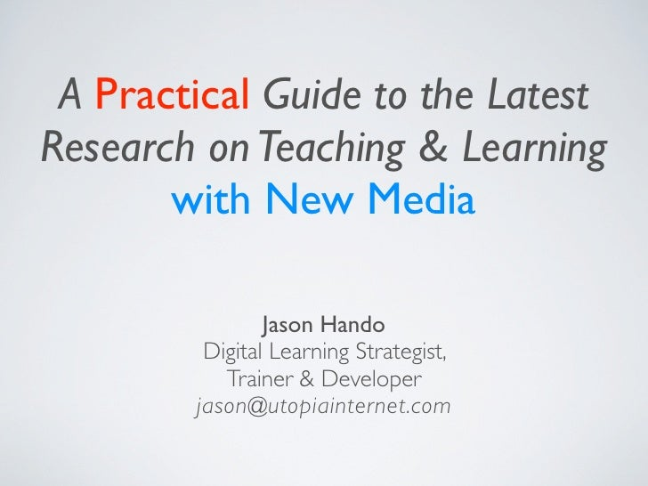 A Practical Guide to the Latest Research on Teaching & Learning        with New Media                  Jason Hando        ...