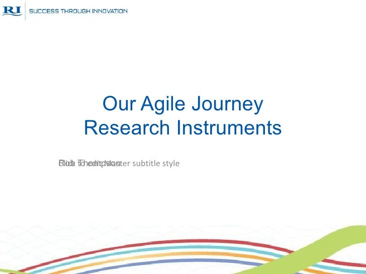 Our Agile Journey       Research InstrumentsClick to edit Master subtitle styleRob Thompson