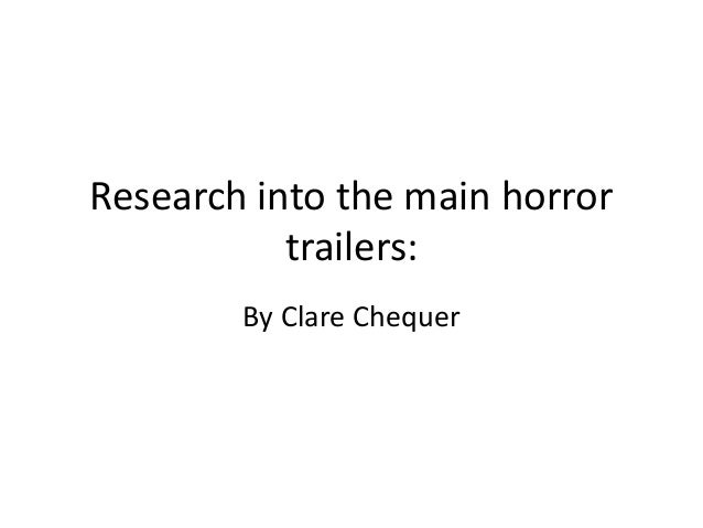 Research into the main horror trailers: By Clare Chequer